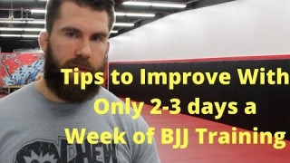 Tips to Improve With Only 2-3 days a Week of BJJ Training