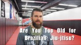 Are You Too Old to Start BJJ? – Nick Albin