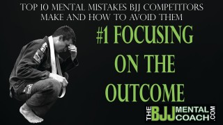 Mental Mistakes #1: FOCUSING ON THE OUTCOME