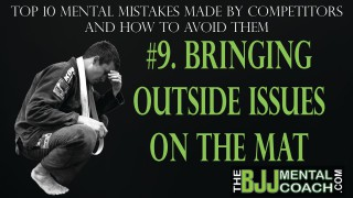BJJ Mental Coach: How NOT to bring outside issues on the mat