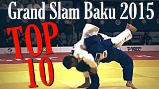 TOP 10 IPPONS- Judo Grand Slam Baku 2015