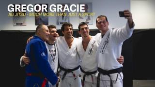 Gregor Gracie BJJ – 'More Than Just A Sport'