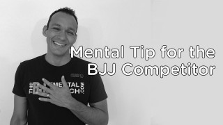 Mental Tip for the BJJ Competitor- The BJJ Mental Coach