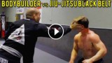 Bodybuilder vs BJJ Black Belt