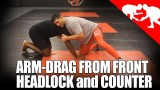 Front Headlock to Arm Drag  Plus a Counter