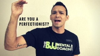 Are you a perfectionist? – The BJJ Mental Coach