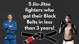 5 Jiu Jitsu Fighters Who Got Their Black Belts in less Than 3 years