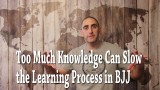 Too Much Knowledge Can Slow the Learning Process in BJJ