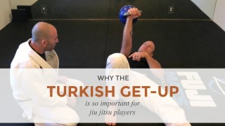 Why the Turkish Get-Up is So Important for Jiu Jitsu Players