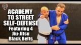 Academy to Street Jiu-Jitsu Featuring 4 Black Belts