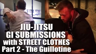 Jiu-Jitsu Submissions with Street Clothes -The Guillotine