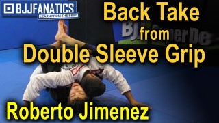 Back Take From Double Sleeve Grip by Roberto Jimenez