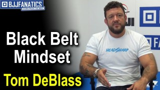 BJJ Tips – Black Belt Mindset by Tom DeBlass