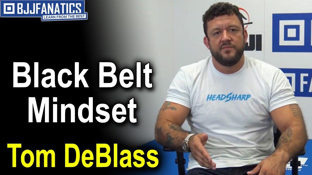 BJJ Tips – Black Belt Mindset by Tom DeBlass
