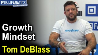 BJJ Tips – Developing Growth Mindset by Tom DeBlass