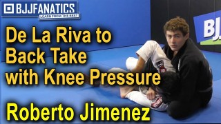 De La Riva to Back Take with Knee Pressure by Roberto Jimenez