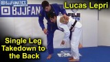 Single Leg Takedown to the Back by Lucas Lepri