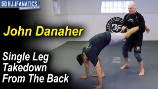 Application of the Single Leg Takedown From the Back by John Danaher