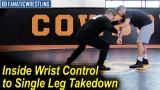 Inside Wrist Control to Single Leg Takedown by Chris Perry